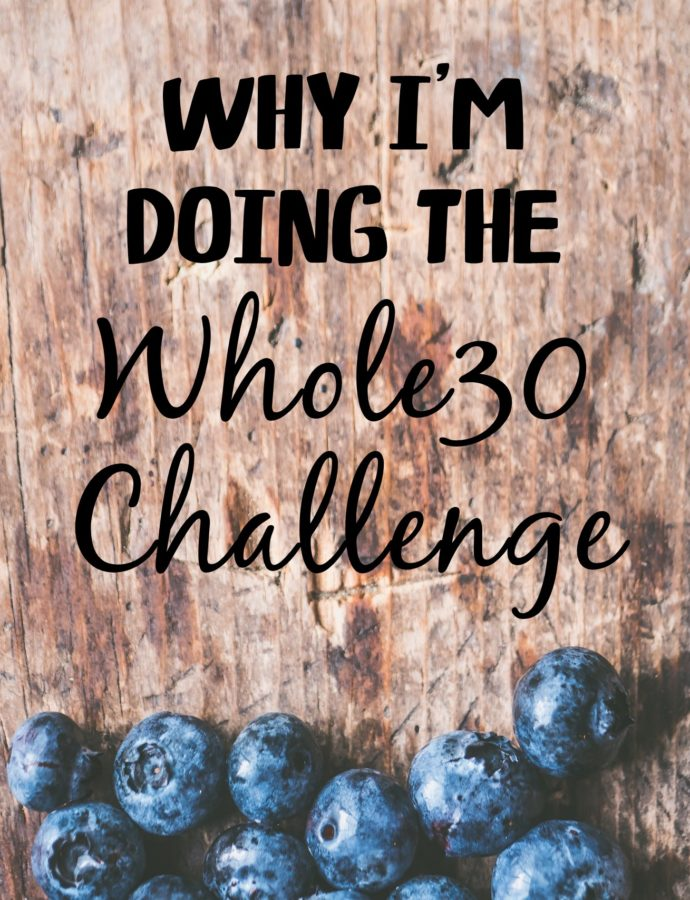 Why I'm Doing The WHOLE30 Challenge