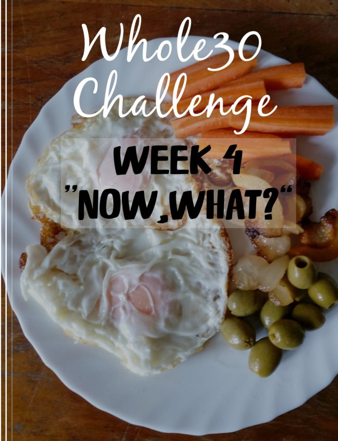 My WHOLE30 Journey | Week 4 | Now, What?